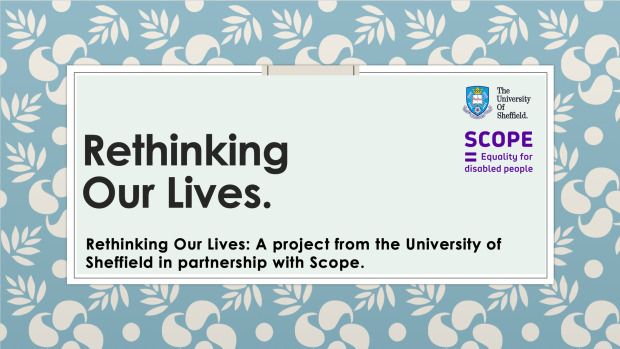 Rethinking Our Lives: A project from the University of Sheffield in partnership with Scope.